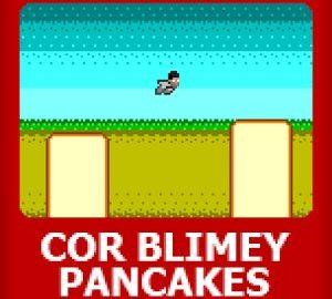 COR BLIMEY PANCAKES!